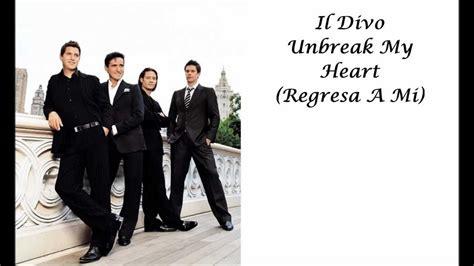 il divo regresa a mi lyrics il divo unbreak my regresa a mi with lyrics