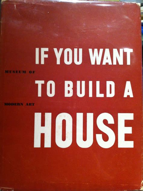i want to build a house if you want to build a house gt museum of modern art