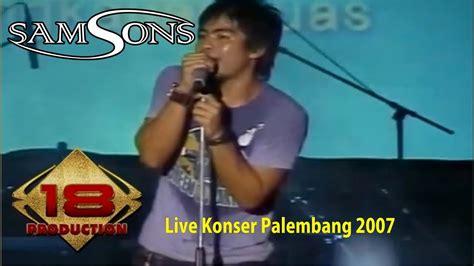 Hey Gadis samsons hey gadis live konser palembang 2007