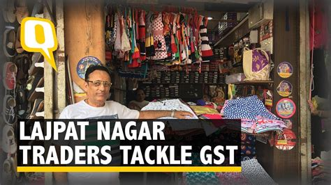 theme music lajpat nagar this is what traders in lajpat nagar have to say about gst