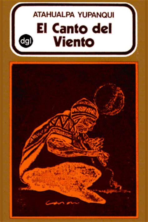 libro el viento en los tras la senda de los ancestros el canto del viento un libro de atahualpa yupanqui