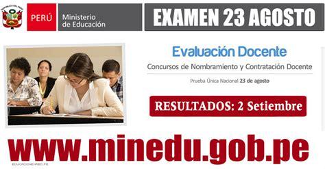 minedu resultados examen domingo 29 marzo 2015 minedu ma 241 ana mi 233 rcoles 02 de setiembre publicar 225 n