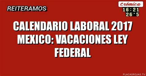 Calendario Oficial 2017 Mexico Calendario Laboral 2017 Mexico La Economia De Hoy