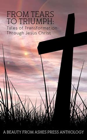 from tears to triumph tales of transformation through jesus christ pat sabiston author website