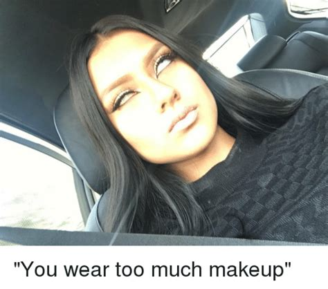 Too Much Makeup Meme - you wear too much makeup makeup meme on sizzle