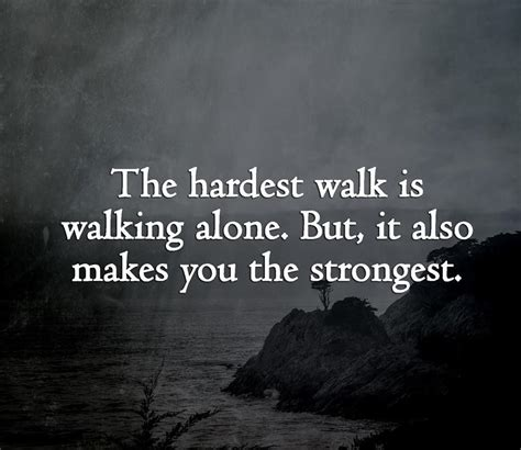 walking alone quotes the hardest walk is walking alone search