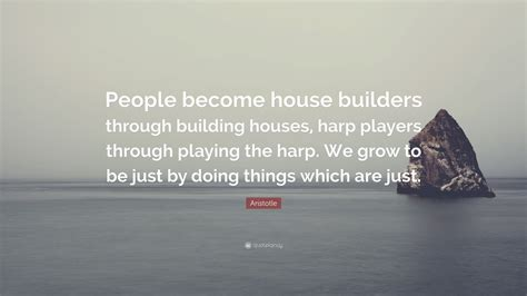 awesome building a house quotes 7 people become house aristotle quote people become house builders through