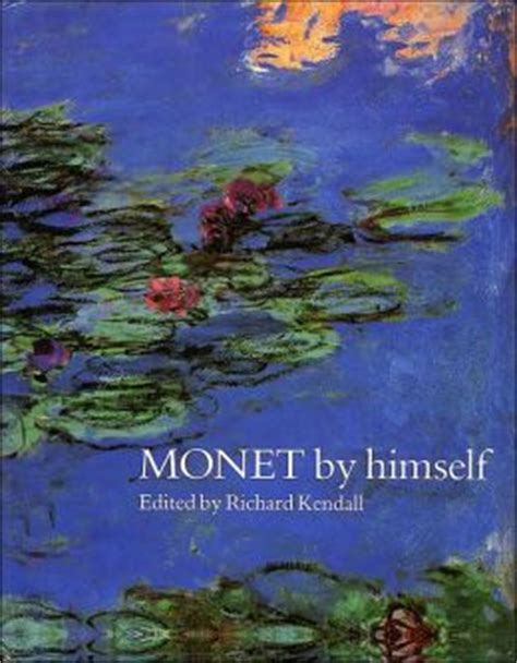monet by himself monet by himself by richard kendall 9780760755617 hardcover barnes noble