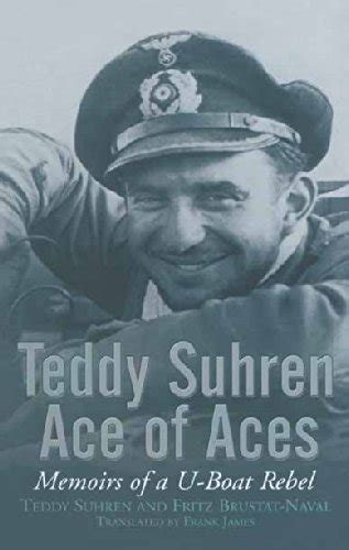 u boat ace the story of wolfgang luth books teddy suhren ace of aces memoirs of a u boat rebel