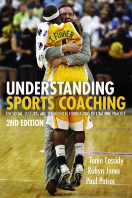 foundations of sports coaching understanding sports coaching the social cultural and
