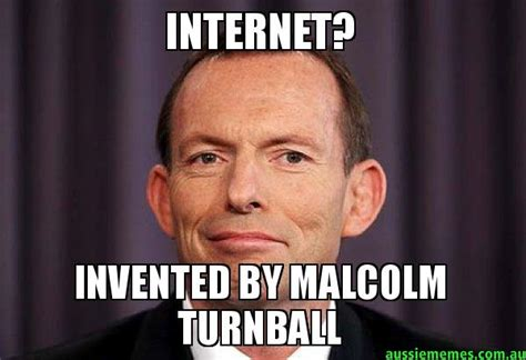Who Created Memes - internet invented by malcolm turnball tony abbott