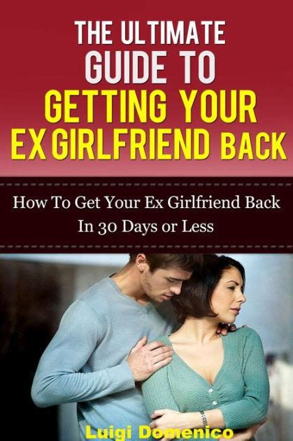 the ultimate guide to getting your ex back how to get your ex back in 30