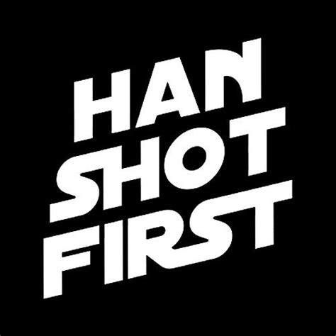 star wars han solo shot first han shot first for piers pinterest