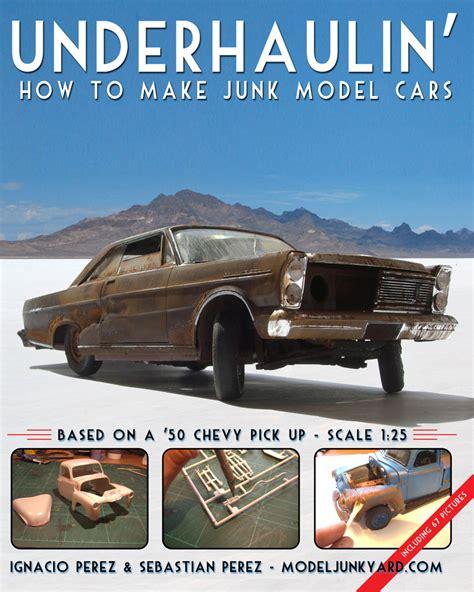 make model cars underhaulin how to make junk model cars modeljunkyard