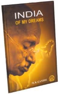 India Of My Dreams Essay by India Of My Dreams By M K Gandhi Complete Book