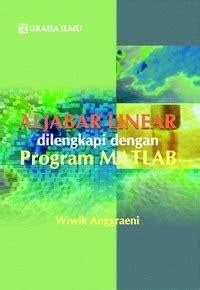 Buku Aljabar Linear Elementer Mapel Buku aljabar linear dilengkapi dengan program matlab wiwik anggraeni