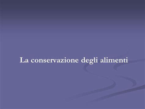 la conservazione degli alimenti la conservazione degli alimenti ppt scaricare