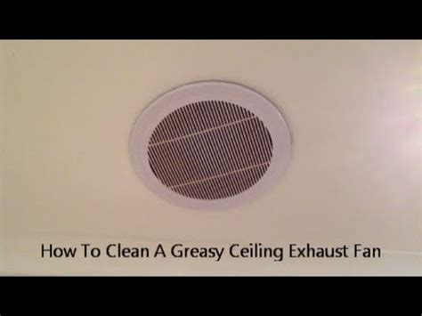 how to clean a fan how to clean a greasy ceiling exhaust fan youtube
