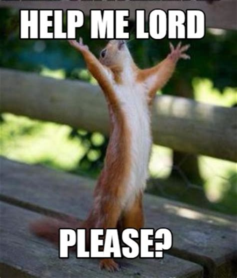Help Me Meme - meme creator help me lord please meme generator at