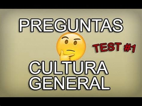 preguntas de cultura general 2017 test preguntas de cultura general test 1 youtube