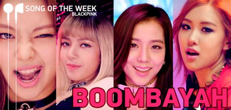 blackpink new song song of the week blackpink boombayah