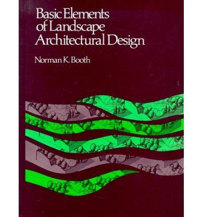 elements of landscape design basic elements of landscape architectural design norman k booth 9780881334784