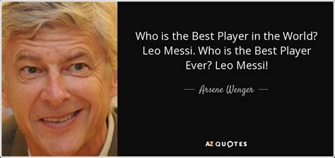 messi best player in the world arsene wenger quote who is the best player in the world