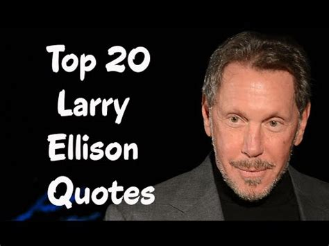 larry burns quotes quotehd top 20 larry ellison quotes the american internet entrepreneur youtube
