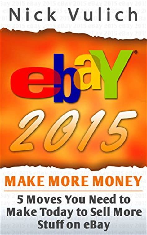To Sell More Stuff by Ebook Ebay 2015 5 You Need To Make Today To Sell