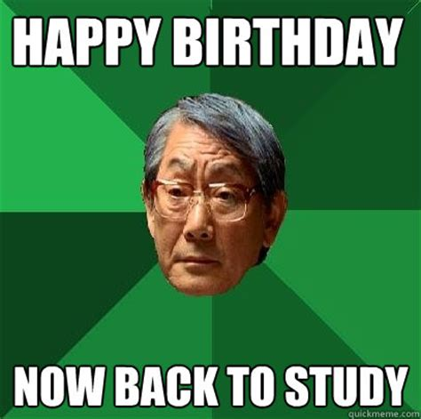 Happy 21st Birthday Meme - happy birthday now back to study high expectations asian
