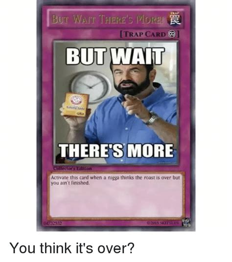 Trap Card Meme - trap trap card but wait theres more collectors edition