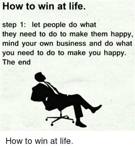 Do Your Own Meme - how to win at life step 1 let people do what they need to