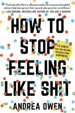 cartea how to stop feeling like sh t andrea owen
