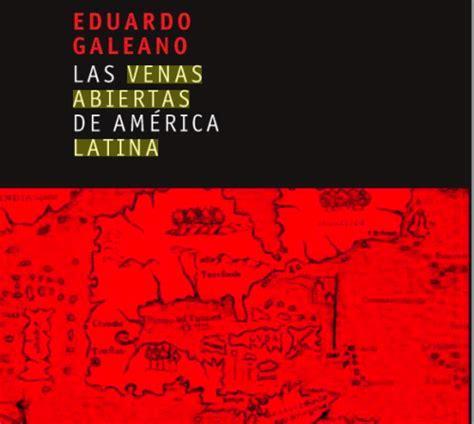las venas abiertas de b01floykqo analisis de las venas abiertas de america latina