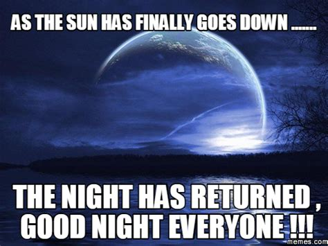 Have A Good Night Meme - as the sun has finally goes down the night has