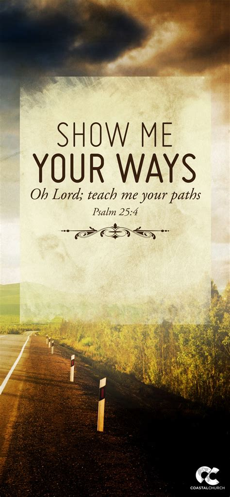 scow ways show me your ways oh lord teach me your paths psalm 25