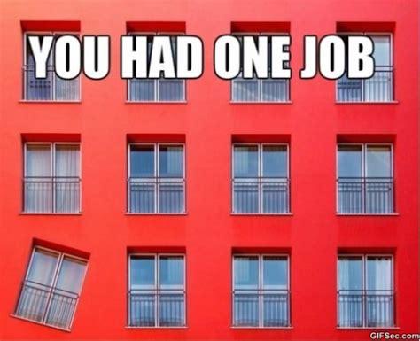 One Job Meme - you had one job man memes