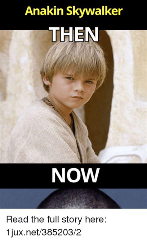 Anakin Memes - anakin skywalker then now read the full story here 1juxnet3852032 anakin skywalker meme on me me