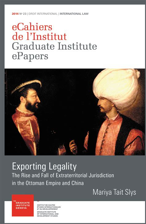 Rise And Fall Of The Ottoman Empire by Exporting Legality The Rise And Fall Of Extraterritorial