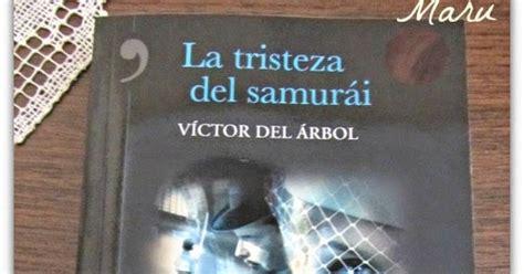 la tristeza del samuri leyendo con mar la tristeza del samurai de v 237 ctor del 193 rbol