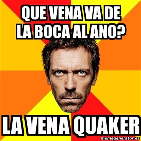 Quaker Memes - meme house que vena va de la boca al ano la vena quaker