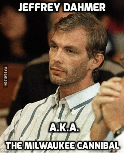 Milwaukee Meme - jeffrey dahmer aka the milwaukee cannibal milwaukee meme