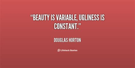Quotes About And Ugliness