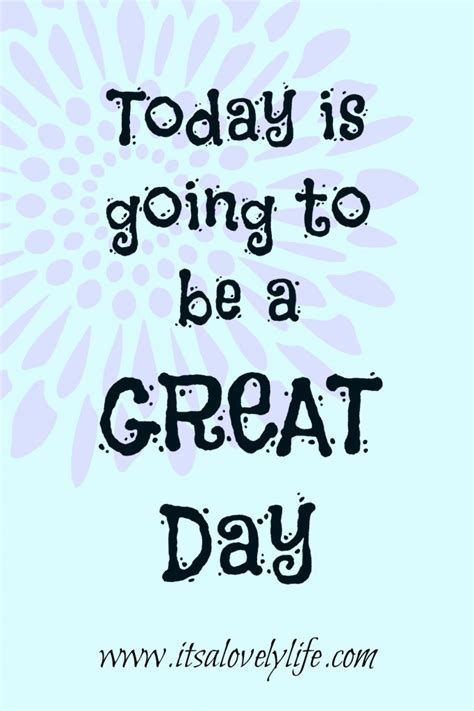 today is going to today is going to be a great day quotes quotesgram