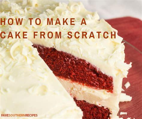 how to make a cake from scratch favesouthernrecipes com