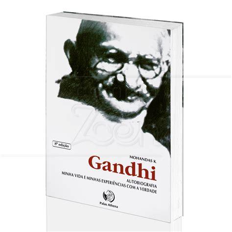 mahatma gandhi autobiografa 8484455254 autobiografia minha vida e experi 202 ncias com a verdade mohandas k gandhi palas athena