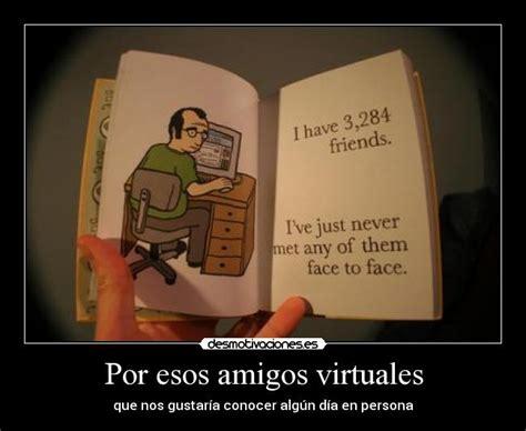 imagenes amigos virtuales por esos amigos virtuales desmotivaciones