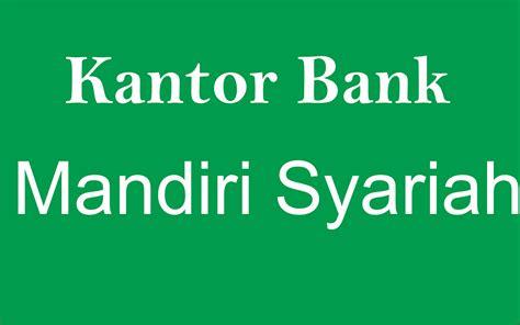 membuka rekening di mandiri syariah alamat kantor bank mandiri syariah di dumai riau portalbank