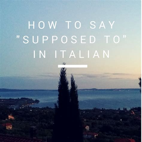 how do you say in italian how to say supposed to in italian