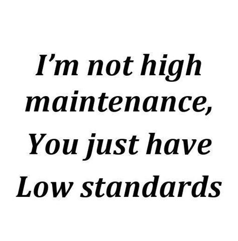 7 Signs You Are A High Maintenance by High Maintenance Quotes Quotesgram
